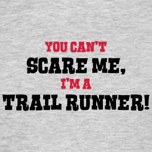 trail runner cant scare me - Men's T-Shirt