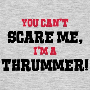 thrummer cant scare me - Men's T-Shirt