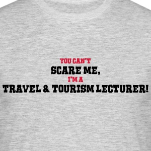 travel  tourism lecturer cant scare me - Men's T-Shirt