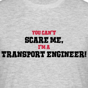 transport engineer cant scare me - Men's T-Shirt