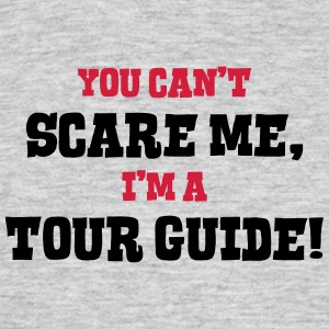 tour guide cant scare me - Men's T-Shirt
