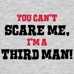 third man cant scare me - Men's T-Shirt