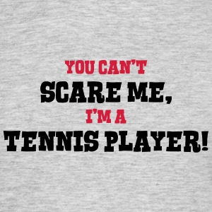 tennis player cant scare me - Men's T-Shirt