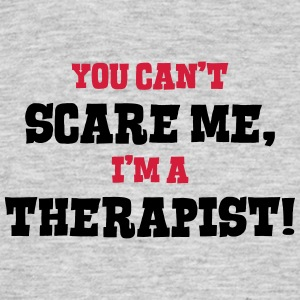 therapist cant scare me - Men's T-Shirt