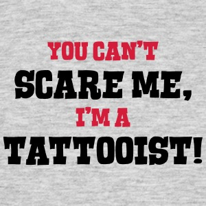 tattooist cant scare me - Men's T-Shirt