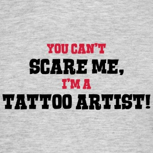 tattoo artist cant scare me - Men's T-Shirt