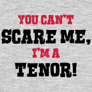 tenor cant scare me - Men's T-Shirt