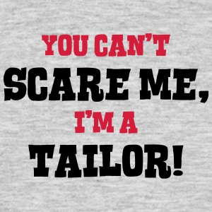 tailor cant scare me - Men's T-Shirt