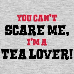 tea lover cant scare me - Men's T-Shirt