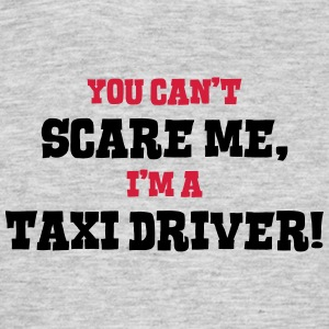 taxi driver cant scare me - Men's T-Shirt