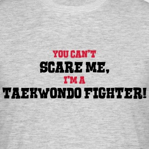 taekwondo fighter cant scare me - Men's T-Shirt