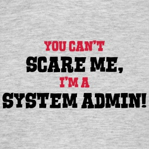 system admin cant scare me - Men's T-Shirt