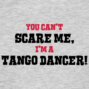 tango dancer cant scare me - Men's T-Shirt