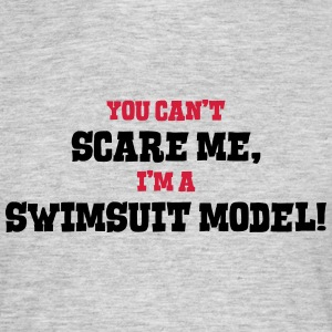 swimsuit model cant scare me - Men's T-Shirt