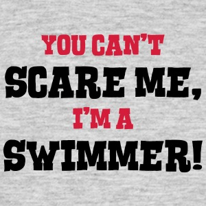 swimmer cant scare me - Men's T-Shirt