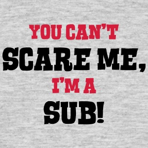 sub cant scare me - Men's T-Shirt