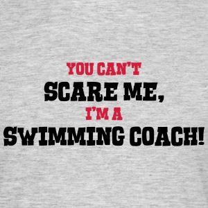 swimming coach cant scare me - Men's T-Shirt