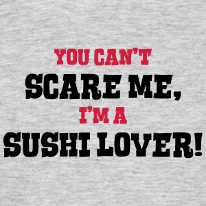 sushi lover cant scare me - Men's T-Shirt