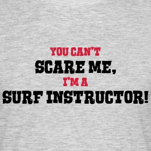 surf instructor cant scare me - Men's T-Shirt