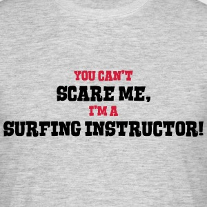 surfing instructor cant scare me - Men's T-Shirt