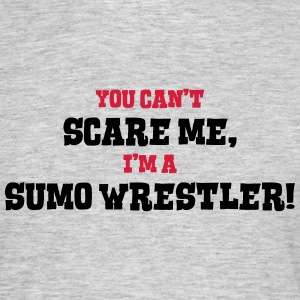 sumo wrestler cant scare me - Men's T-Shirt