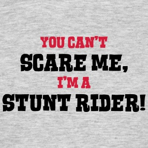 stunt rider cant scare me - Men's T-Shirt