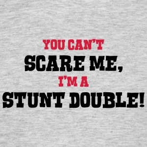 stunt double cant scare me - Men's T-Shirt