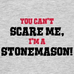 stonemason cant scare me - Men's T-Shirt