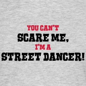 street dancer cant scare me - Men's T-Shirt