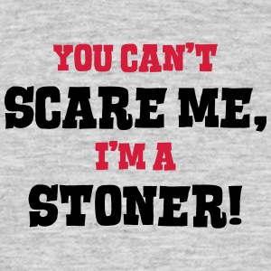 stoner cant scare me - Men's T-Shirt