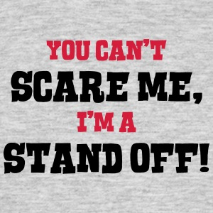 stand off cant scare me - Men's T-Shirt