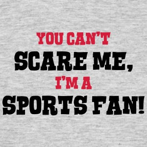 sports fan cant scare me - Men's T-Shirt