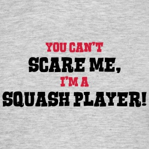 squash player cant scare me - Men's T-Shirt