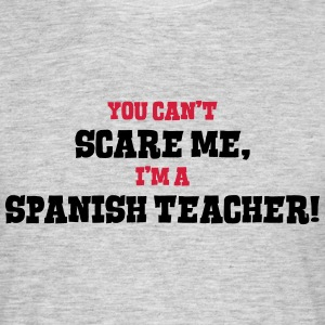 spanish teacher cant scare me - Men's T-Shirt