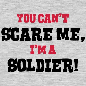 soldier cant scare me - Men's T-Shirt