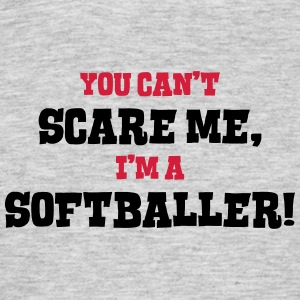 softballer cant scare me - Men's T-Shirt