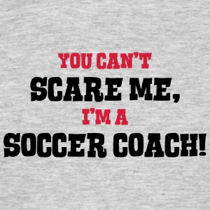 soccer coach cant scare me - Men's T-Shirt