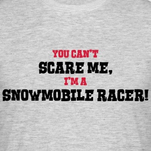 snowmobile racer cant scare me - Men's T-Shirt