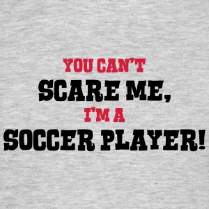 soccer player cant scare me - Men's T-Shirt