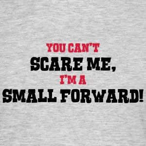 small forward cant scare me - Men's T-Shirt