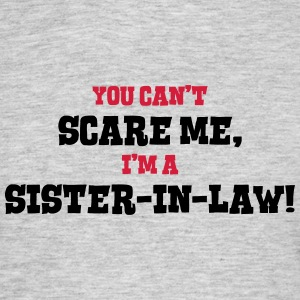 sisterinlaw cant scare me - Men's T-Shirt