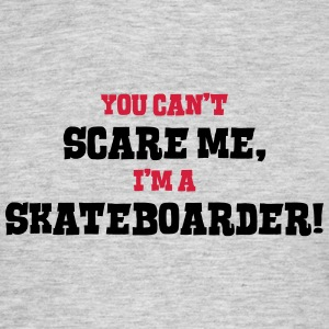 skateboarder cant scare me - Men's T-Shirt