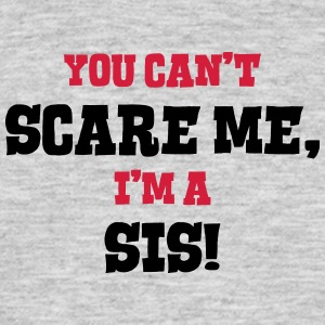 sis cant scare me - Men's T-Shirt