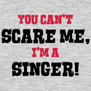 singer cant scare me - Men's T-Shirt