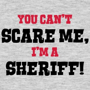 sheriff cant scare me - Men's T-Shirt