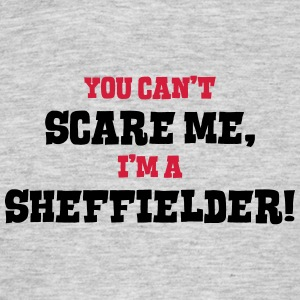 sheffielder cant scare me - Men's T-Shirt