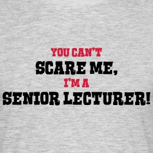 senior lecturer cant scare me - Men's T-Shirt