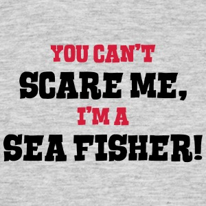 sea fisher cant scare me - Men's T-Shirt