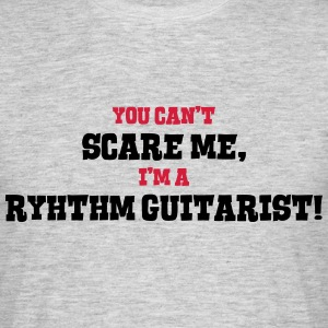 ryhthm guitarist cant scare me - Men's T-Shirt