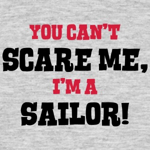 sailor cant scare me - Men's T-Shirt
